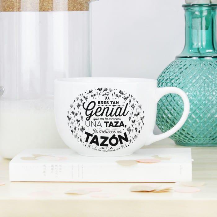 tazon-tu-eres-tan-genial-que-no-te-mereces-una-taza-te-mereces-un-tazon3